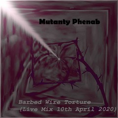 MU_Barbed Wire Torture (Live Mix - 10th April 2020)