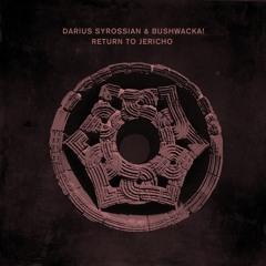 Darius Syrossian & Bushwacka - Return To Jericho