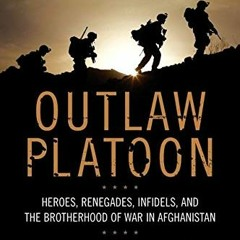 [F.R.E.E] [D.O.W.N.L.O.A.D] [R.E.A.D] Outlaw Platoon: Heroes, Renegades, Infidels, and the Brotherh