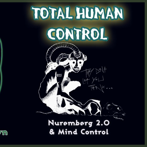 Total Human Control - Nuremberg 2.0 & Mind Control by Quorri Scharmyn
