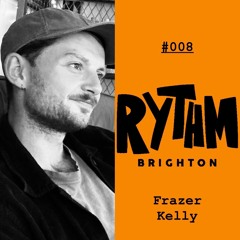 RYTHMCAST #008 Frazer Kelly