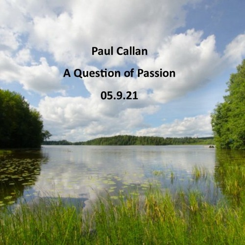 Paul Callan, A Question of Passion, 5.9.2021