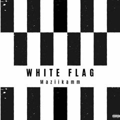 Maziikamm - White Flag (Prod. D Streak)