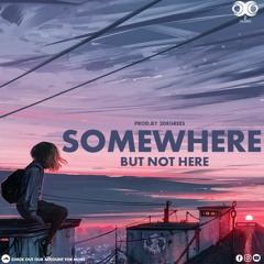 Some Where But Not Here - Prod By. 2degrees