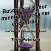 Download Seek the Lord While He May Be Found, TR, Terry Petersen, 5 Septiembre 2021, LC, FL USA Mp3