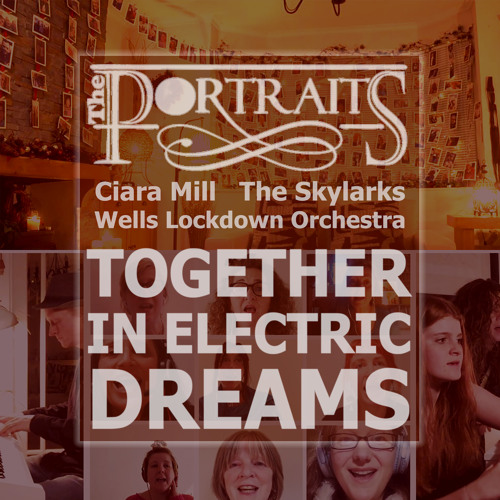 Together In Electric Dreams (feat. The Skylarks, Wells Lockdown Orchestra & ciara mill)