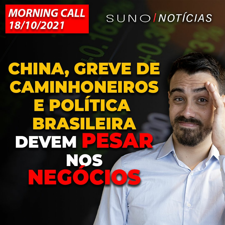 MORNING CALL: China, greve de caminhoneiros e política brasileira devem pesar nos negócios