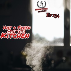Perfect Talk Podcast Episode 134: Hot & Fresh Out The Kitchen