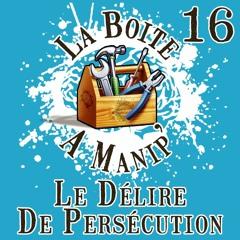 La Boite à Manip' - Episode 16 - Le Délire de Persécution