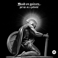 Blood On Guitars - put me on a pedestal