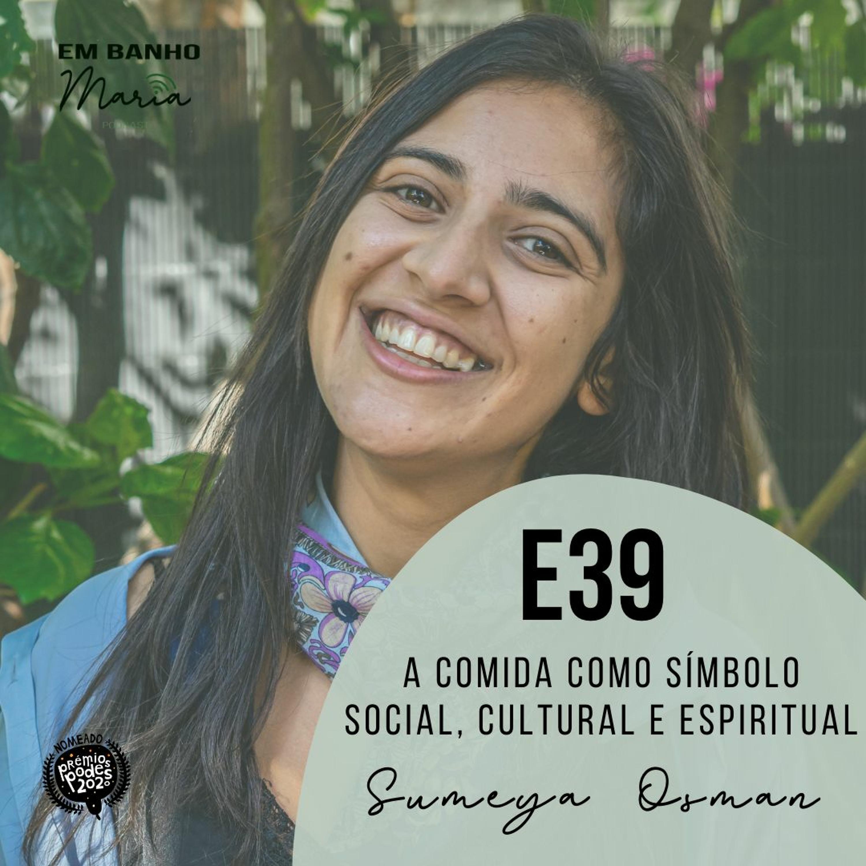 E39: A comida como símbolo social, cultural e espiritual, com Sumeya Osman