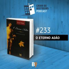 Caixa de Histórias 233 – O Eterno Adão