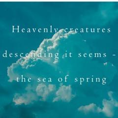 Haiku #371 Heavenly Creatures  Descending It Seems -  The Sea Of Spring