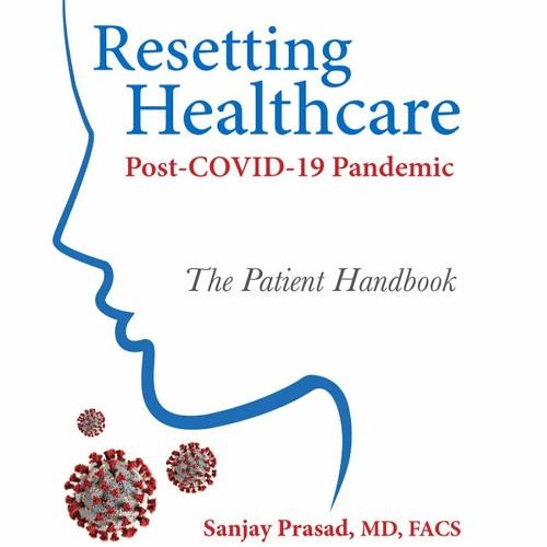 Sanjay Prasad, MD, FACS, Author of 'Resetting Healthcare Post-COVID-19,' on Hospital Finance Podcast