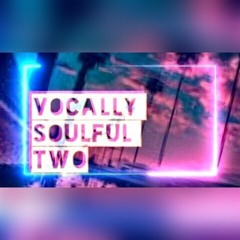 VOCALLY SOULFUL TWO