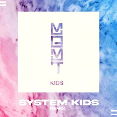 MGMT - Kids (SYSTEM KIDS Remix)