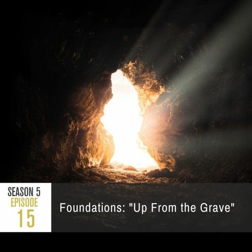 """Season 5 Episode 15 - Foundations: """"Up From the Grave"""""""