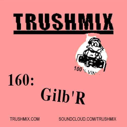 Trushmix 160: Gilb'R