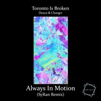 Toronto Is Broken X Deuce & Charger - Always In Motion (SyRan Remix) [YANA Music] [OTW Premiere]