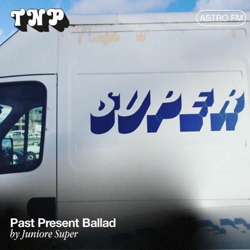AstroFM 093 // Past Present Ballad by Juniore Super