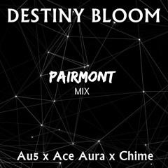 Destiny Bloom - (Au5 - Blossom x Ace Aura - Destiny x Chime - Bloom x PAIRMONT mix)