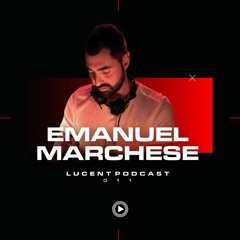 Lucent Music Podcast 011 W/ Emanuel Marchese