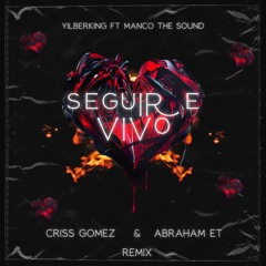 Yilberking Ft. Manco The Sound - Seguire Vivo (Criss Gomez & Abraham ET Remix)