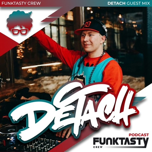 Detach - FunkTasty Crew Mix #120