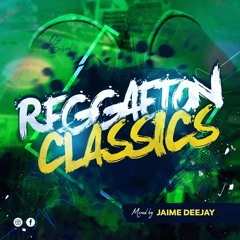 MIXED BY JAIME DJ REGGAETON CLASSICS