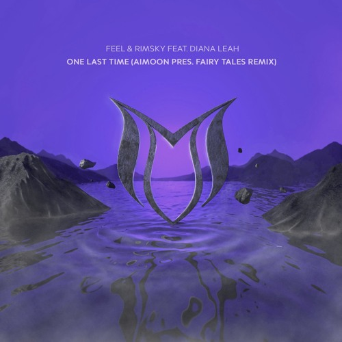 FEEL & RIMSKY feat. Diana Leah - One Last Time (Aimoon pres. Fairy Tales Remix)