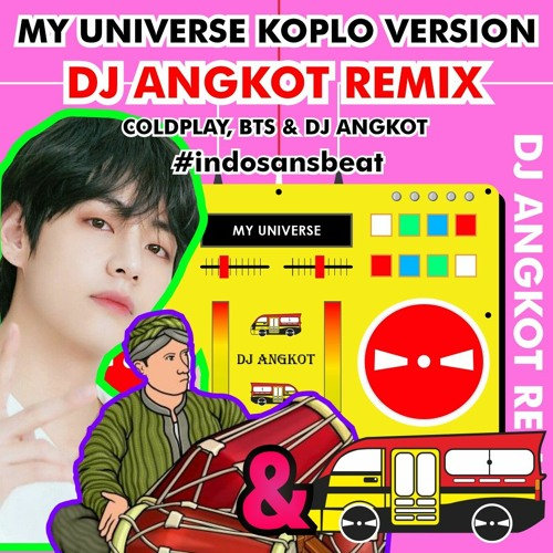 Coldplay X BTS - My Universe (Koplo Version) [DJ Angkot Remix]
