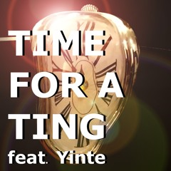 Time for a Ting feat. Yinte (Free Download)