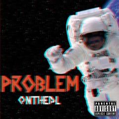 Problem - OnTheDL (Prod. cxdy x Will Kidd)