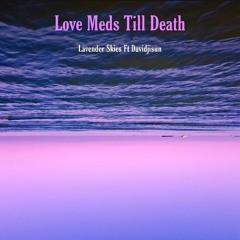 Love; Meds Until Death ft Davidjisun