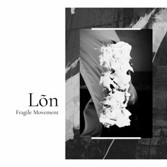 Lõn - Fragile Movement EP [FAUT035]