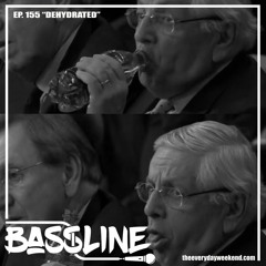 """the BASSLINE podcast ep 155 """"Dehydrated"""""""