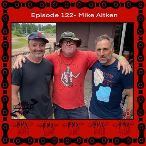 Episode 122 - Mike Aitken