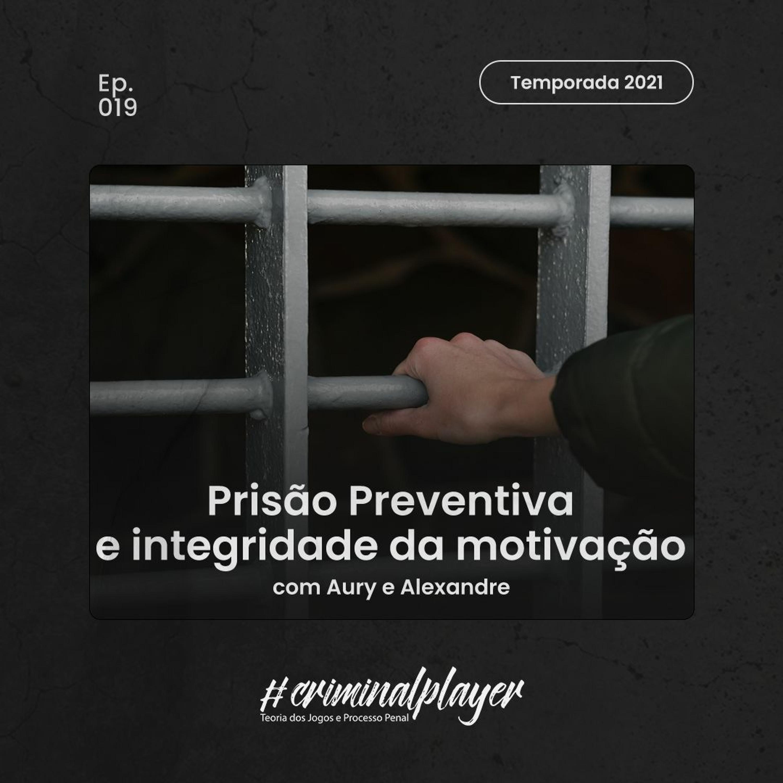 Ep. 019 Prisão preventiva e integridade da motivação