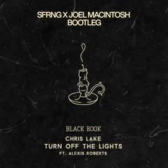 Chris Lake - Turn Off The Lights Ft. Alexis Roberts (SFRNG & Joel Macintosh Bootleg)