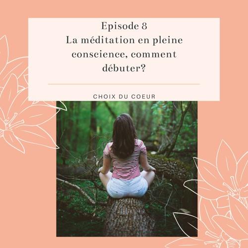 Episode 8 #La méditation en pleine conscience, comment débuter?
