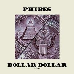 Phibes - Dollar Dollar VIP [PATREON EXCLUSIVE]
