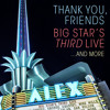 Thank You, Friends (Live) [feat. Jeff Tweedy, Dan Wilson, Ken Stringfellow, Pat Sansone, Robyn Hitchcock, Jon Auer & Kronos Quartet]