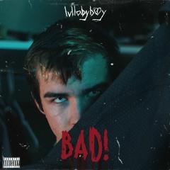 BAD! (prod. lullabyboy x thislandis)