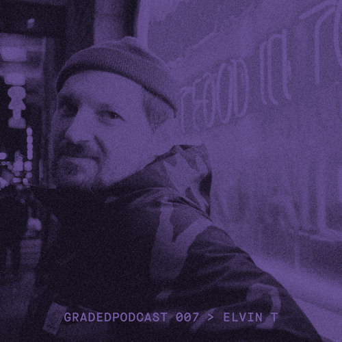 Graded Podcast 007 - Elvin T