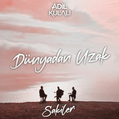 Sakiler - Dünyadan Uzak (Adil Kulalı Remix)