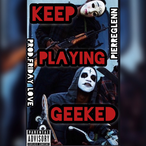 Keep Playing Geeked(PROD.FRIDAYLXVE)