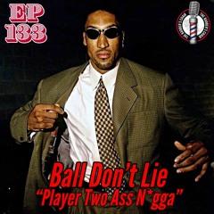 Ball Don't Lie Ep.133: Player Two Ass N*gga