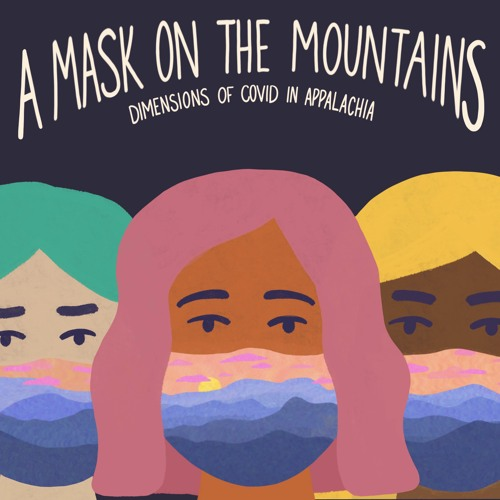 A Mask on the Mountains: Dimensions of Covid in Appalachia