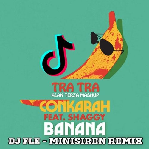 Banana (feat. Shaggy) (DJ FLe - Minisiren Remix) vs TRA TRA (Alan Terza Mashup) TikTok