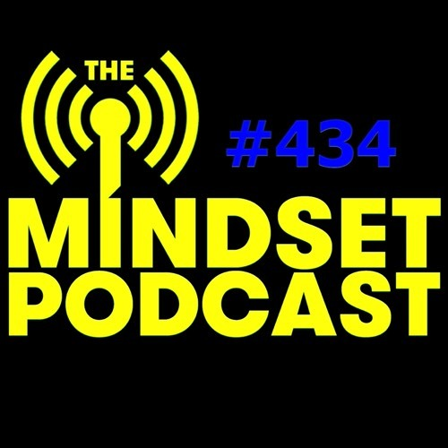 The Mindset Podcast: Episode 434